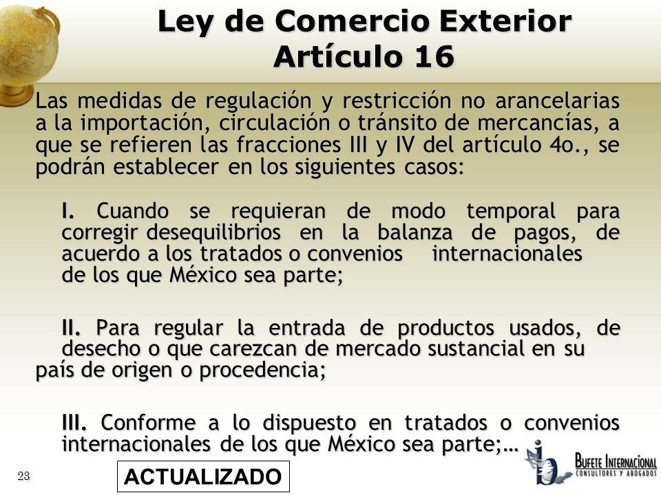 23 Las medidas de regulación y restricción no arancelarias a la importación, circulación o tránsito de mercancías, a que se refieren las fracciones II
