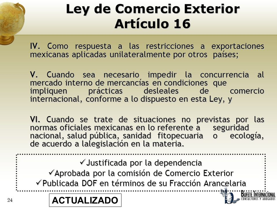 24 IV. Como respuesta a las restricciones a exportaciones mexicanas aplicadas unilateralmente por otros países; V. Cuando sea necesario impedir la con