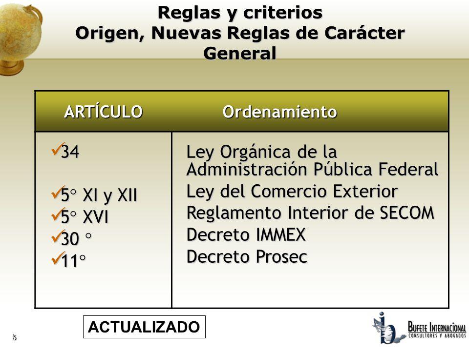5 Reglas y criterios Origen, Nuevas Reglas de Carácter General ARTÍCULO Ordenamiento Ordenamiento 34 34 5° XI y XII 5° XI y XII 5° XVI 5° XVI 30 ° 30