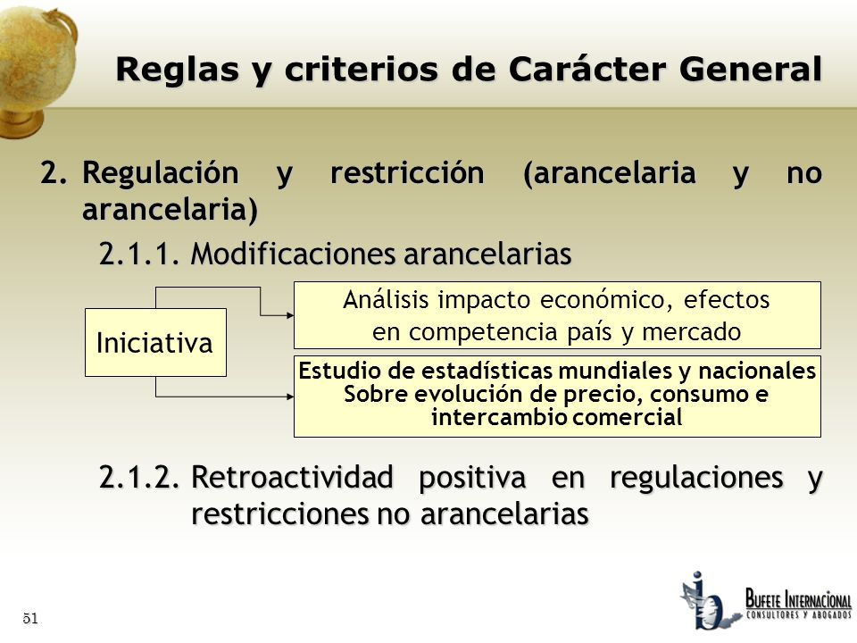 51 2.Regulación y restricción (arancelaria y no arancelaria) 2.1.1.Modificaciones arancelarias 2.1.2.Retroactividad positiva en regulaciones y restric