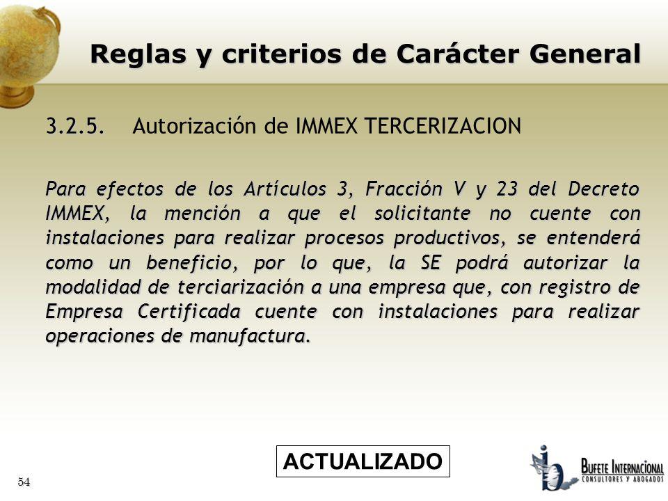 54 3.2.5. 3.2.5.Autorización de IMMEX TERCERIZACION Para efectos de los Artículos 3, Fracción V y 23 del Decreto IMMEX, la mención a que el solicitant