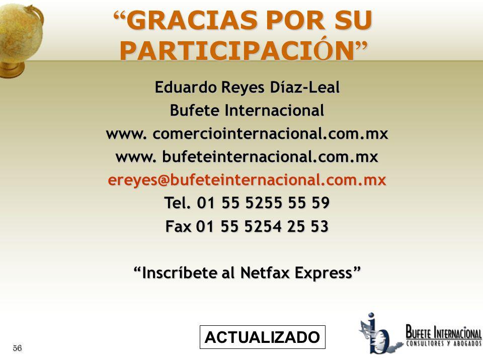56 GRACIAS POR SU PARTICIPACI Ó N GRACIAS POR SU PARTICIPACI Ó N Eduardo Reyes Díaz-Leal Bufete Internacional www. comerciointernacional.com.mx www. b