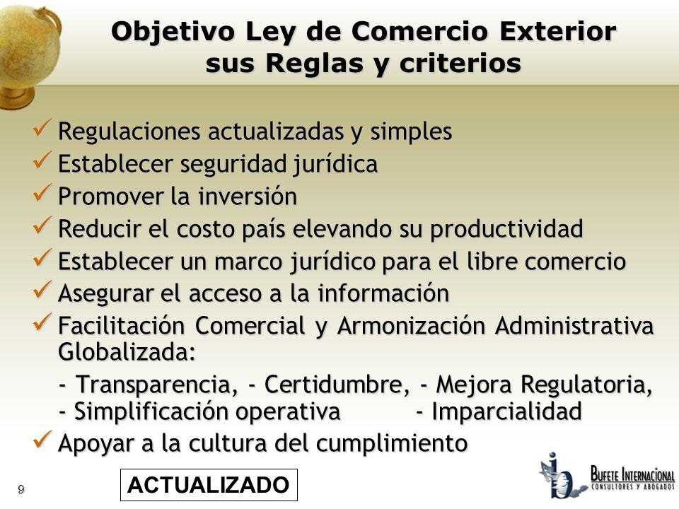 9 Objetivo Ley de Comercio Exterior sus Reglas y criterios Regulaciones actualizadas y simples Regulaciones actualizadas y simples Establecer segurida