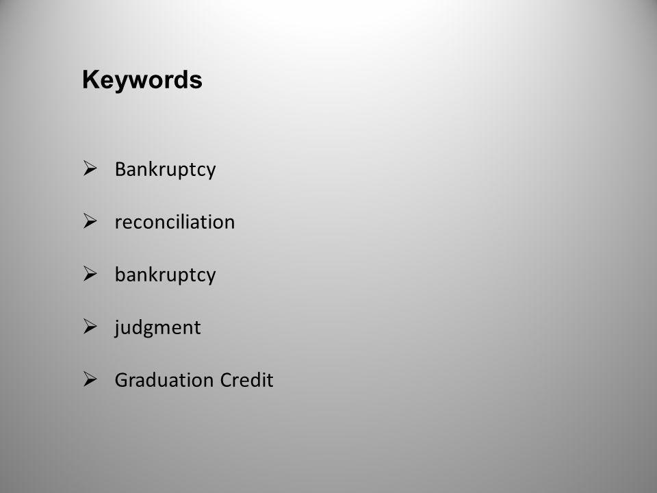 Keywords Bankruptcy reconciliation bankruptcy judgment Graduation Credit