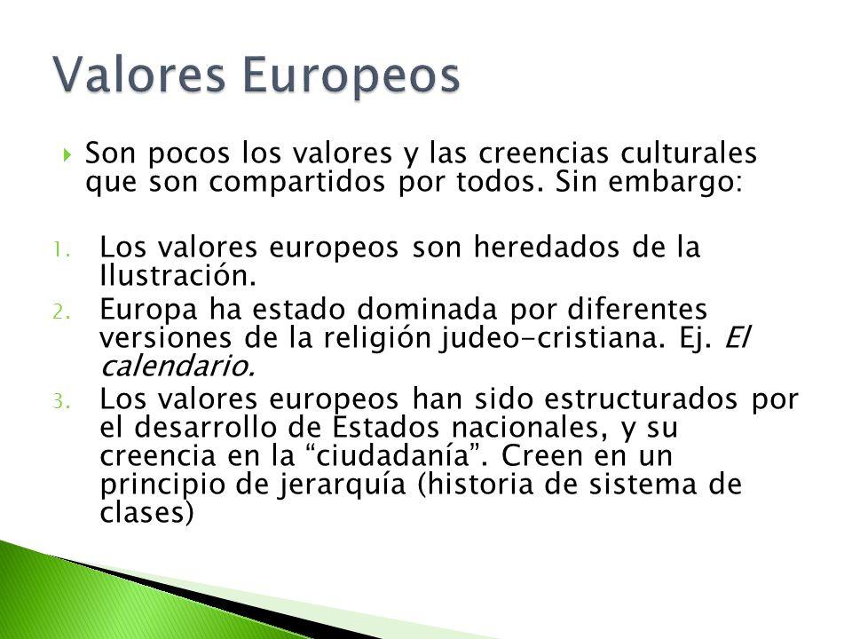 Son pocos los valores y las creencias culturales que son compartidos por todos. Sin embargo: 1. Los valores europeos son heredados de la Ilustración.