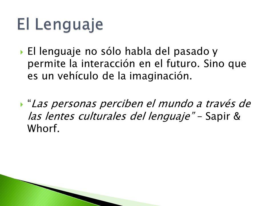El lenguaje no sólo habla del pasado y permite la interacción en el futuro. Sino que es un vehículo de la imaginación. Las personas perciben el mundo