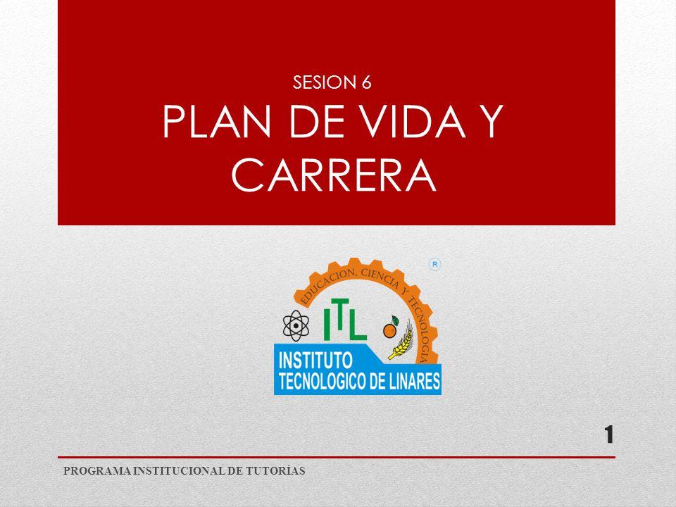 SESION 6 PLAN DE VIDA Y CARRERA PROGRAMA INSTITUCIONAL DE TUTORÍAS 1