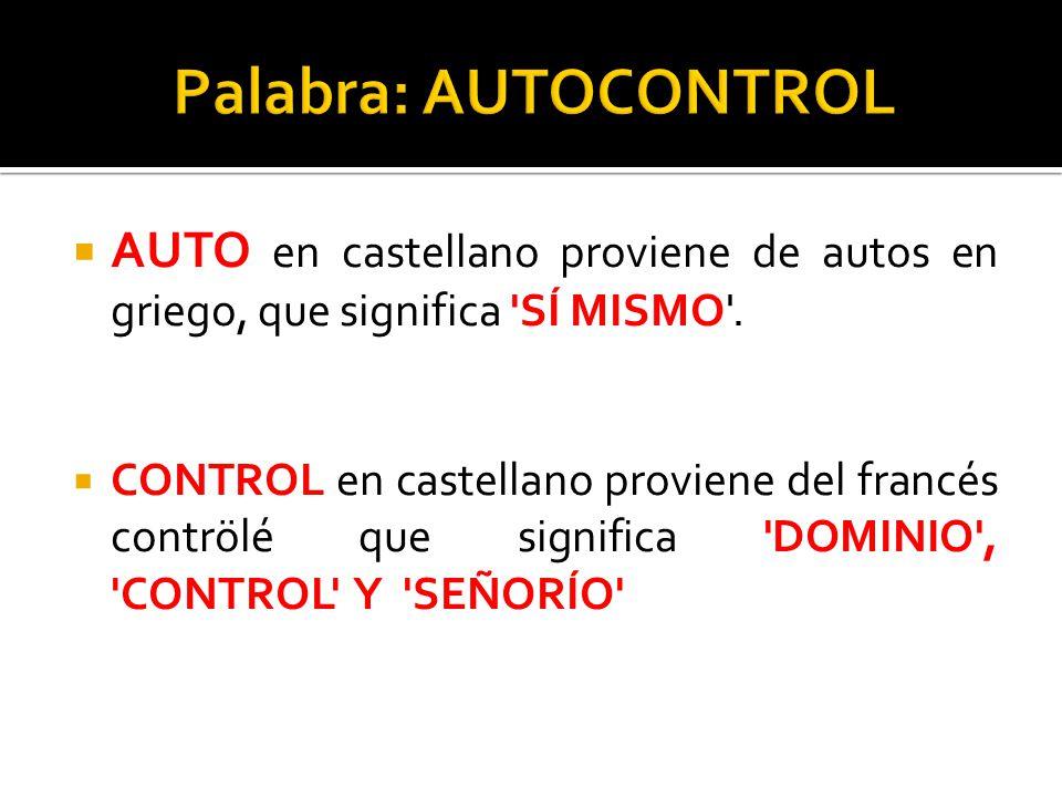 AUTO en castellano proviene de autos en griego, que significa 'SÍ MISMO'. CONTROL en castellano proviene del francés contrölé que significa 'DOMINIO',