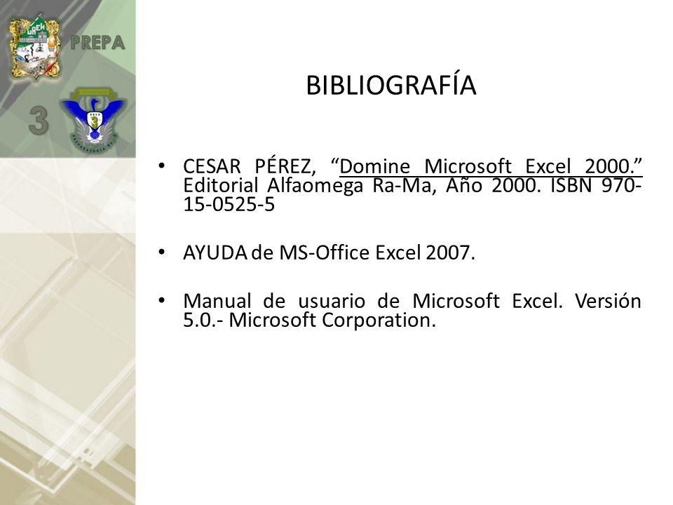 BIBLIOGRAFÍA CESAR PÉREZ, Domine Microsoft Excel 2000. Editorial Alfaomega Ra-Ma, Año 2000. ISBN 970- 15-0525-5 AYUDA de MS-Office Excel 2007. Manual