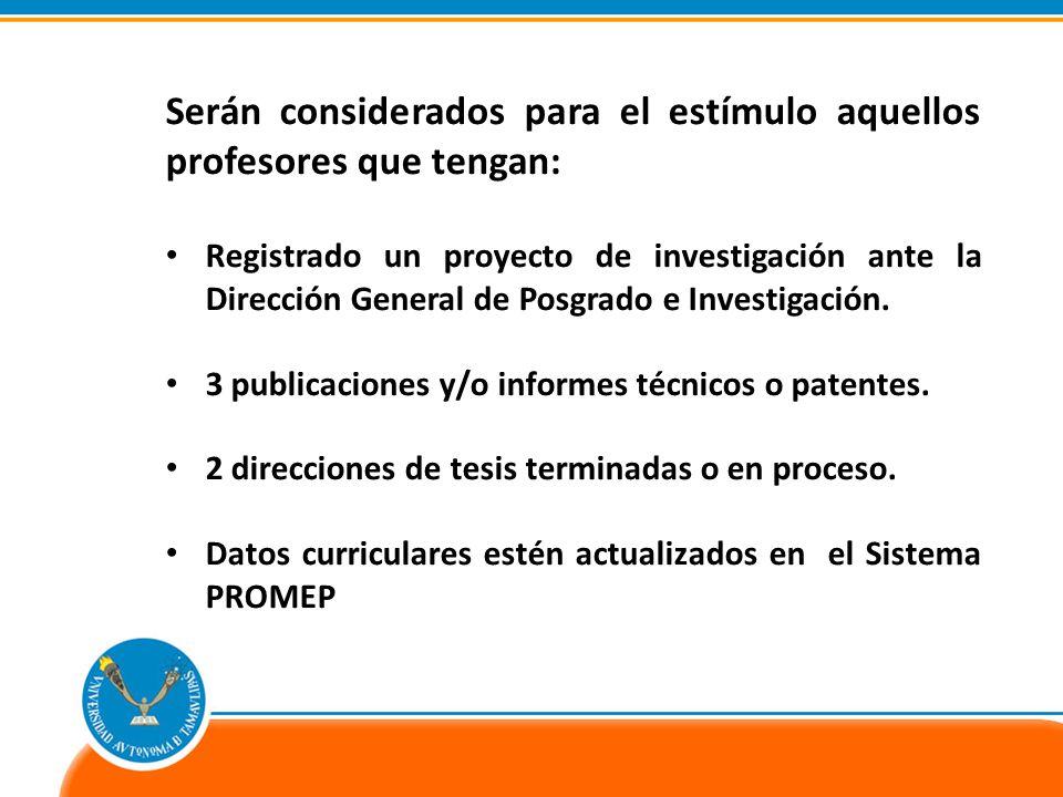 Serán considerados para el estímulo aquellos profesores que tengan: Registrado un proyecto de investigación ante la Dirección General de Posgrado e Investigación.