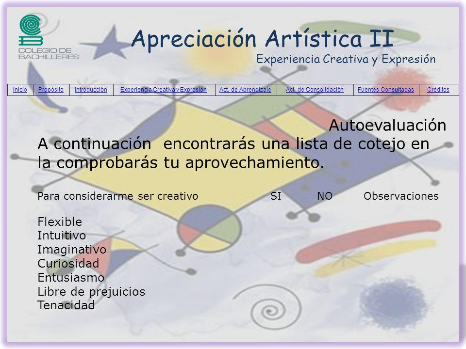 Apreciación Artística II Experiencia Creativa y Expresión Autoevaluación A continuación encontrarás una lista de cotejo en la comprobarás tu aprovecha