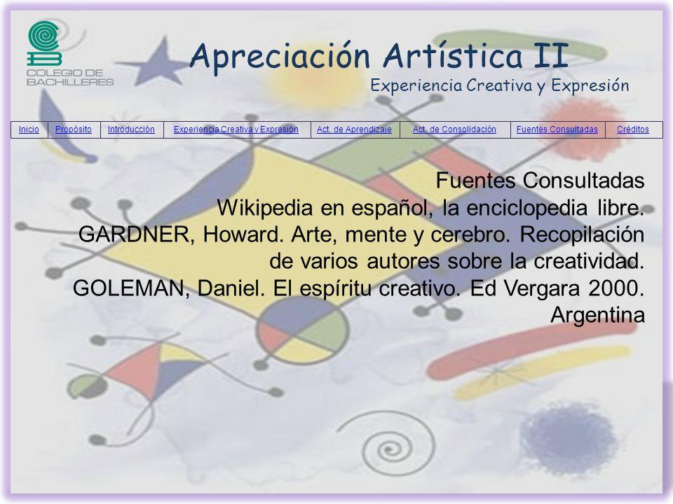 Apreciación Artística II Experiencia Creativa y Expresión Fuentes Consultadas Wikipedia en español, la enciclopedia libre. GARDNER, Howard. Arte, ment
