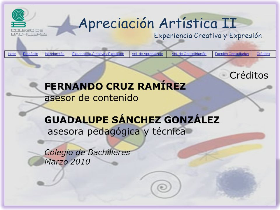 Apreciación Artística II Experiencia Creativa y Expresión Créditos FERNANDO CRUZ RAMÍREZ asesor de contenido GUADALUPE SÁNCHEZ GONZÁLEZ asesora pedagó