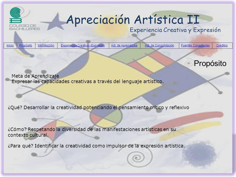 Apreciación Artística II Experiencia Creativa y Expresión Propósito Meta de Aprendizaje Expresar las capacidades creativas a través del lenguaje artís
