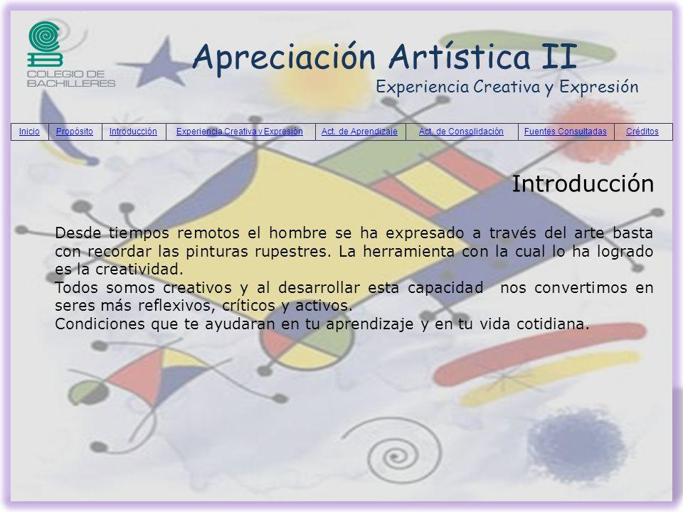 Apreciación Artística II Experiencia Creativa y Expresión Introducción Desde tiempos remotos el hombre se ha expresado a través del arte basta con rec