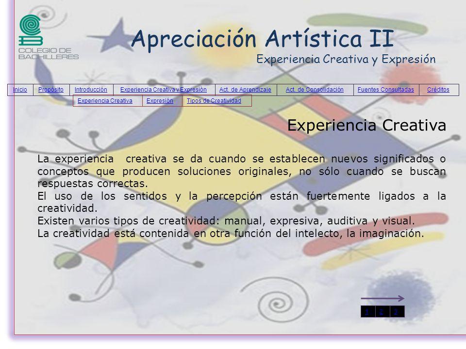 Apreciación Artística II Experiencia Creativa y Expresión Experiencia Creativa La experiencia creativa se da cuando se establecen nuevos significados