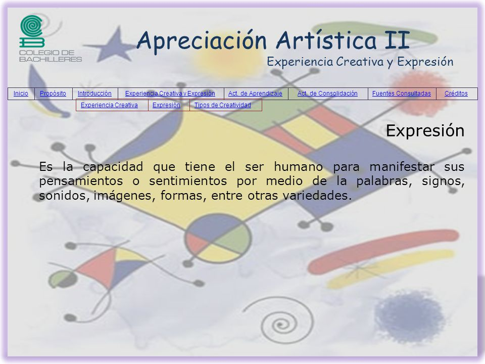 Apreciación Artística II Experiencia Creativa y Expresión Expresión Es la capacidad que tiene el ser humano para manifestar sus pensamientos o sentimi