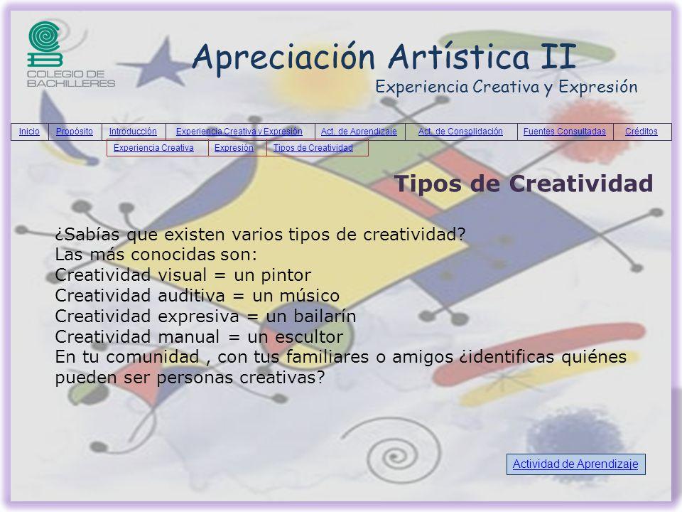 Apreciación Artística II Experiencia Creativa y Expresión Tipos de Creatividad ¿Sabías que existen varios tipos de creatividad? Las más conocidas son: