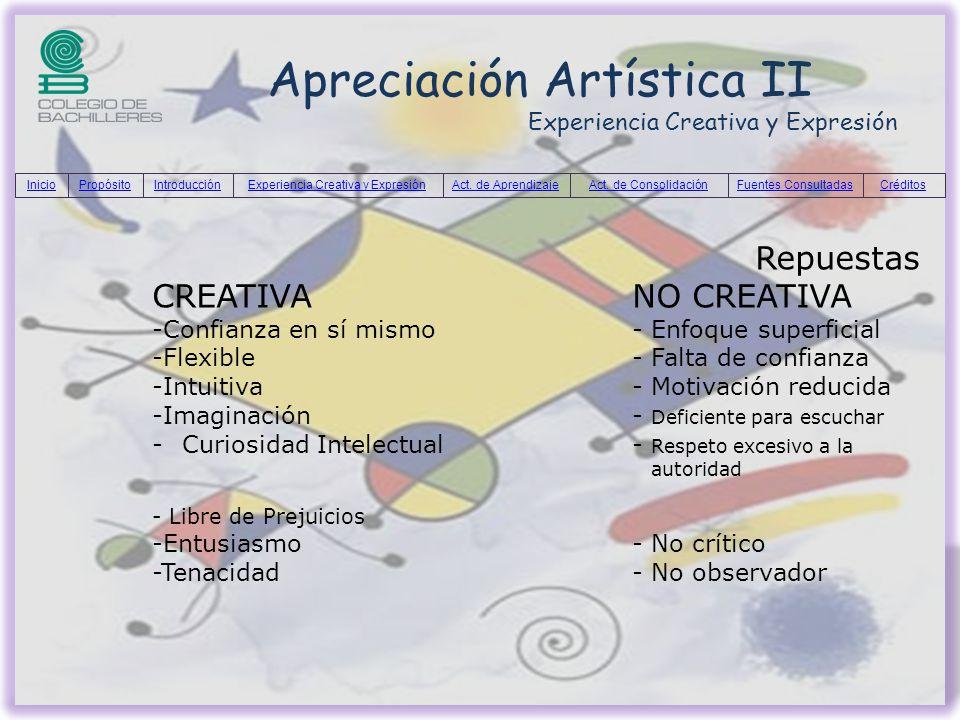 Apreciación Artística II Experiencia Creativa y Expresión Repuestas CREATIVANO CREATIVA -Confianza en sí mismo- Enfoque superficial -Flexible- Falta d