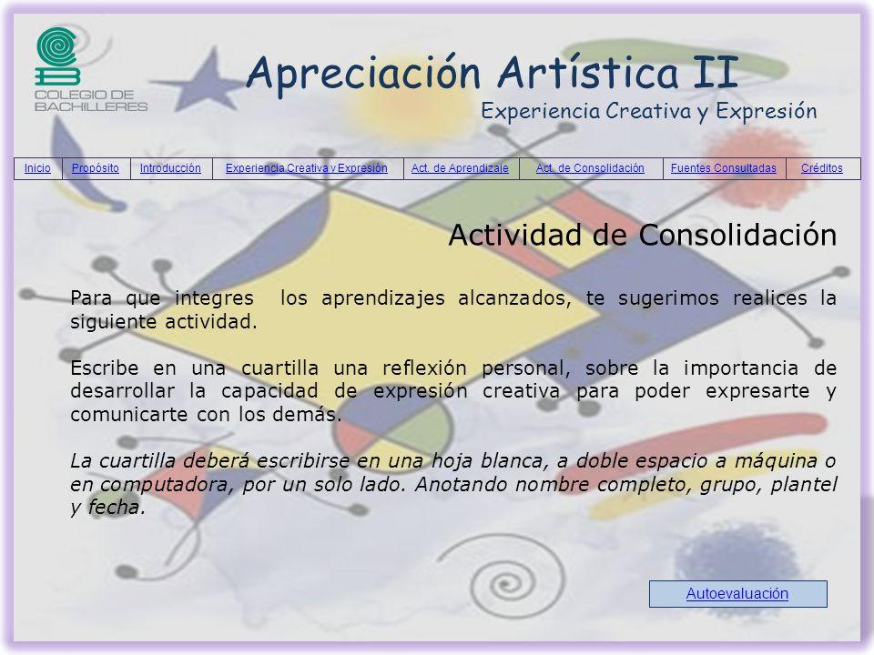 Apreciación Artística II Experiencia Creativa y Expresión Actividad de Consolidación Para que integres los aprendizajes alcanzados, te sugerimos reali