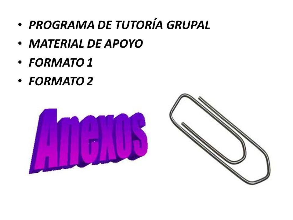 PROGRAMA DE TUTORÍA GRUPAL MATERIAL DE APOYO FORMATO 1 FORMATO 2