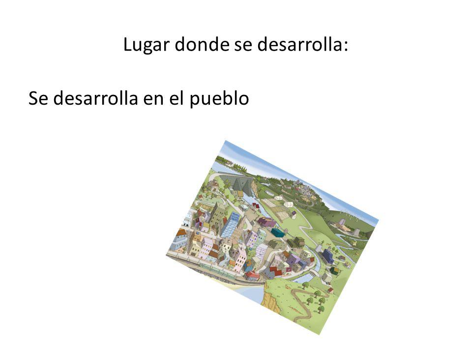 Lugar donde se desarrolla: Se desarrolla en el pueblo