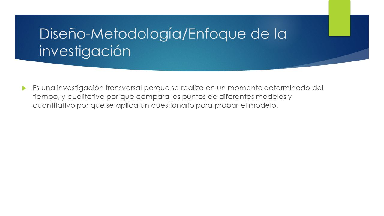 Diseño-Metodología/Enfoque de la investigación Es una investigación transversal porque se realiza en un momento determinado del tiempo, y cualitativa