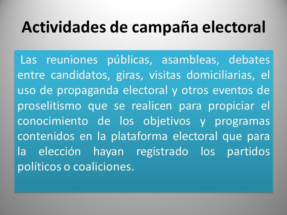 Actividades de campaña electoral Las reuniones públicas, asambleas, debates entre candidatos, giras, visitas domiciliarias, el uso de propaganda elect