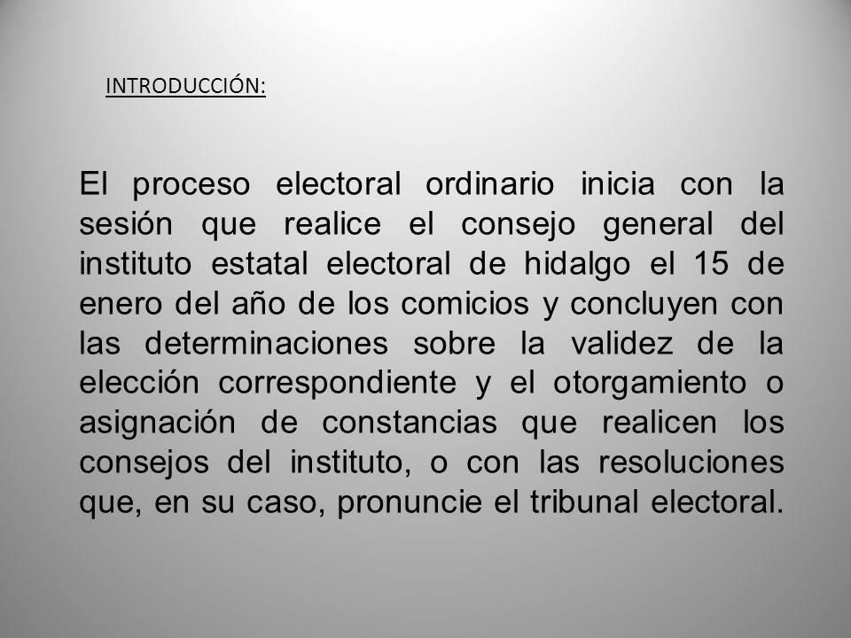 El proceso electoral ordinario inicia con la sesión que realice el consejo general del instituto estatal electoral de hidalgo el 15 de enero del año d
