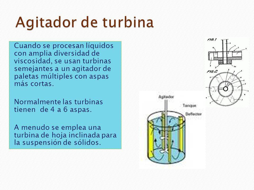Cuando se procesan líquidos con amplia diversidad de viscosidad, se usan turbinas semejantes a un agitador de paletas múltiples con aspas más cortas.