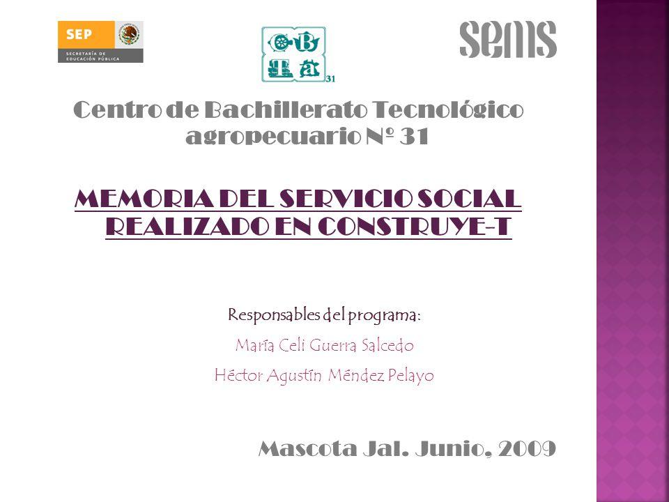 Centro de Bachillerato Tecnológico agropecuario Nº 31 MEMORIA DEL SERVICIO SOCIAL REALIZADO EN CONSTRUYE-T Mascota Jal.
