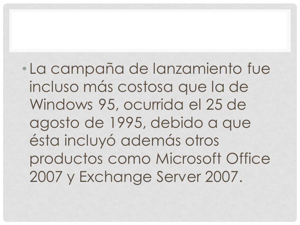 La campaña de lanzamiento fue incluso más costosa que la de Windows 95, ocurrida el 25 de agosto de 1995, debido a que ésta incluyó además otros productos como Microsoft Office 2007 y Exchange Server 2007.