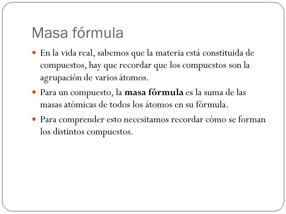 Masa fórmula En la vida real, sabemos que la materia está constituida de compuestos, hay que recordar que los compuestos son la agrupación de varios á