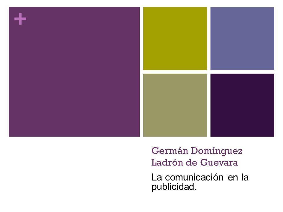 + Germán Domínguez Ladrón de Guevara La comunicación en la publicidad.