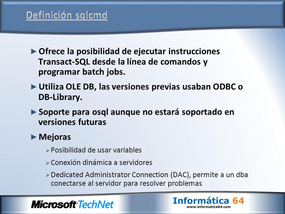 Ofrece la posibilidad de ejecutar instrucciones Transact-SQL desde la línea de comandos y programar batch jobs. Utiliza OLE DB, las versiones previas