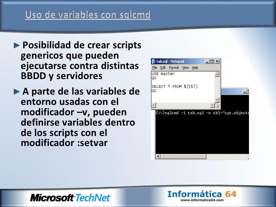 Posibilidad de crear scripts genericos que pueden ejecutarse contra distintas BBDD y servidores A parte de las variables de entorno usadas con el modi