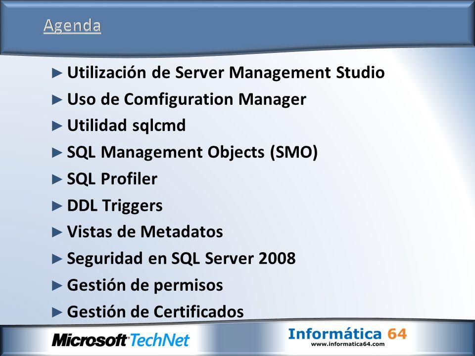 Utilización de Server Management Studio Uso de Computer Manager Utilidad sqlcmd SQL Management Objects (SMO) SQL Profiler DDL Triggers Vistas de Metadatos Seguridad en SQL Server 2005 Gestión de permisos Gestión de Certificados
