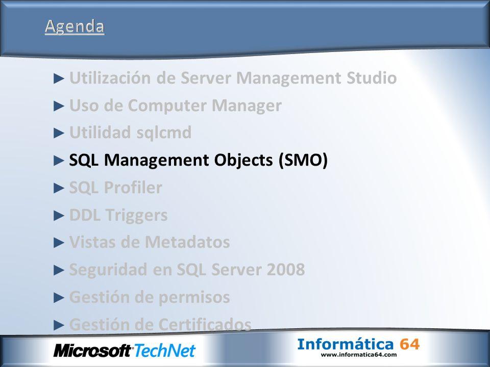 Utilización de Server Management Studio Uso de Computer Manager Utilidad sqlcmd SQL Management Objects (SMO) SQL Profiler DDL Triggers Vistas de Metad