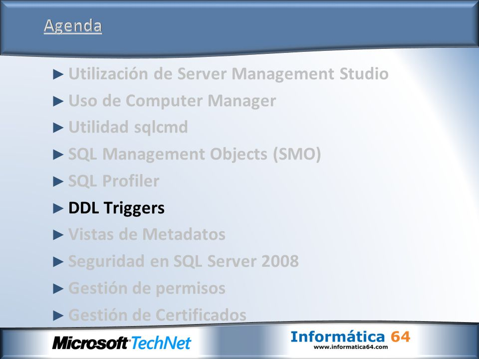 Utilización de Server Management Studio Uso de Computer Manager Utilidad sqlcmd SQL Management Objects (SMO) SQL Profiler DDL Triggers Vistas de Metad