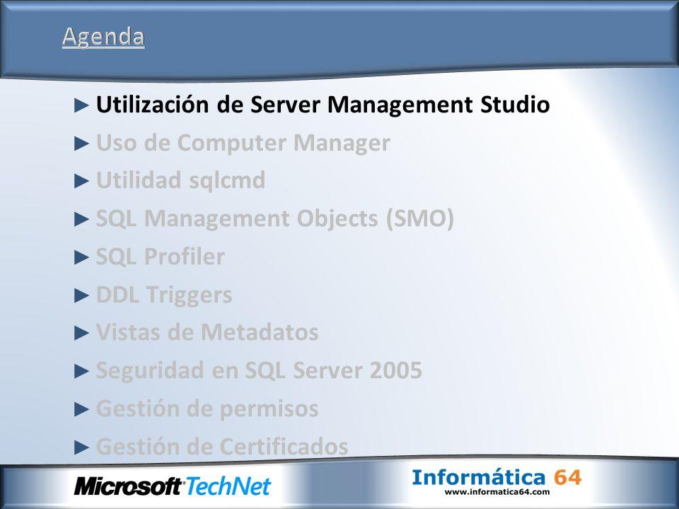 Utilización de Server Management Studio Uso de Computer Manager Utilidad sqlcmd SQL Management Objects (SMO) SQL Profiler DDL Triggers Vistas de Metadatos Seguridad en SQL Server 2008 Gestión de permisos Gestión de Certificados