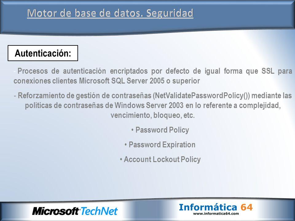 Motor de base de datos. Seguridad Autenticación: - Procesos de autenticación encriptados por defecto de igual forma que SSL para conexiones clientes M