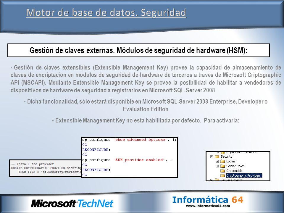 Motor de base de datos. Seguridad Gestión de claves externas. Módulos de seguridad de hardware (HSM): - Gestión de claves extensibles (Extensible Mana