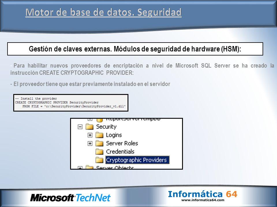 Motor de base de datos. Seguridad Gestión de claves externas. Módulos de seguridad de hardware (HSM): - Para habilitar nuevos proveedores de encriptac