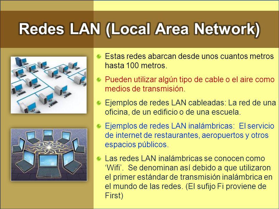 Estas redes abarcan desde unos cuantos metros hasta 100 metros. Pueden utilizar algún tipo de cable o el aire como medios de transmisión. Ejemplos de