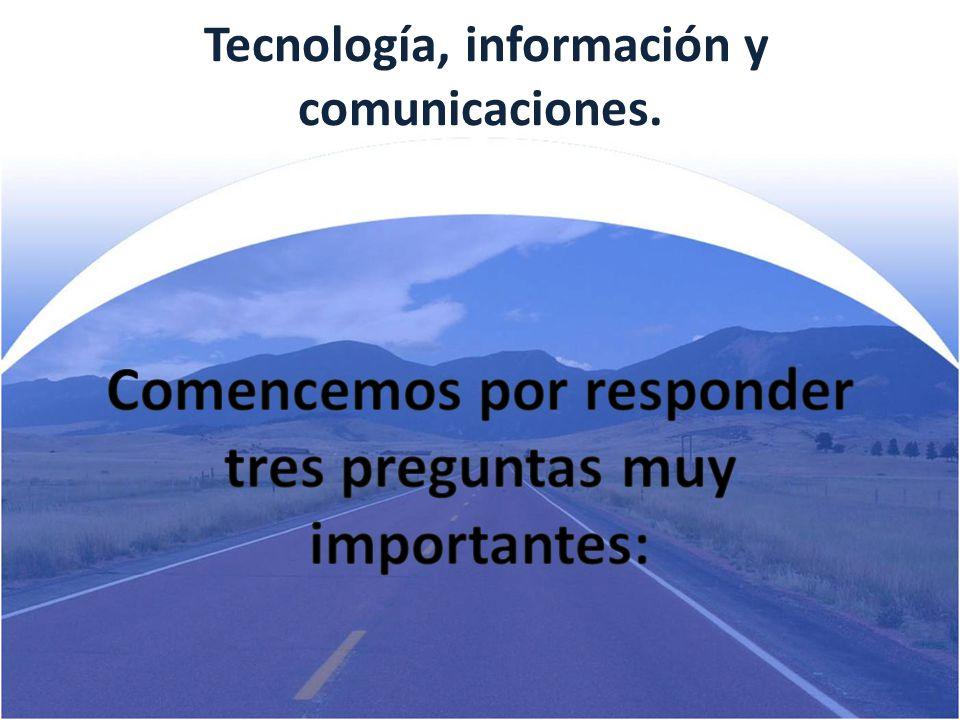 Tecnología, información y comunicaciones.