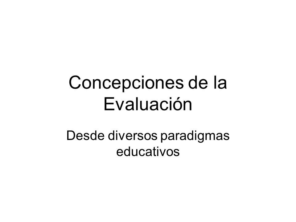 Concepciones de la Evaluación Desde diversos paradigmas educativos