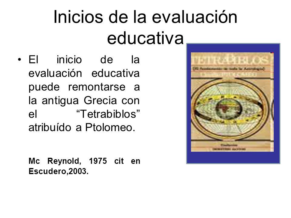 Inicios de la evaluación educativa El inicio de la evaluación educativa puede remontarse a la antigua Grecia con el Tetrabiblos atribuído a Ptolomeo.