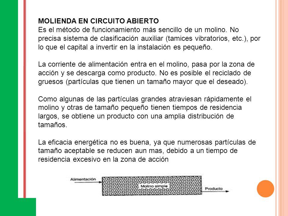 MOLIENDA EN CIRCUITO ABIERTO Es el método de funcionamiento más sencillo de un molino. No precisa sistema de clasificación auxiliar (tamices vibratori