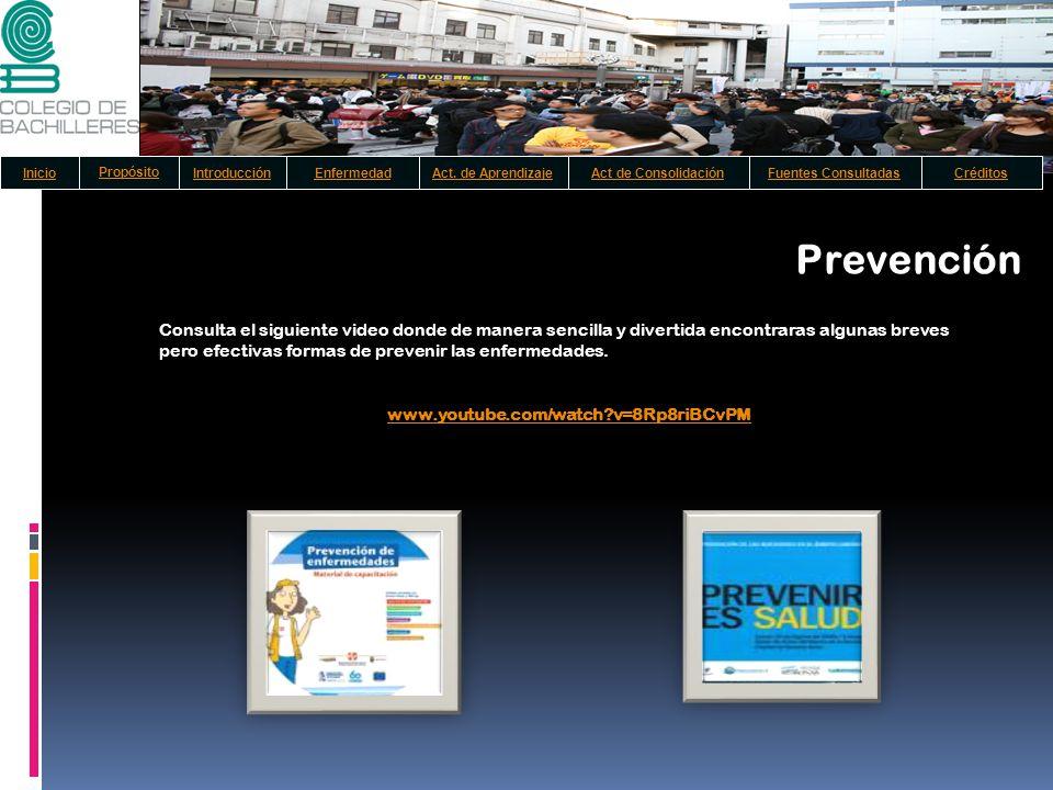 Prevención Consulta el siguiente video donde de manera sencilla y divertida encontraras algunas breves pero efectivas formas de prevenir las enfermeda