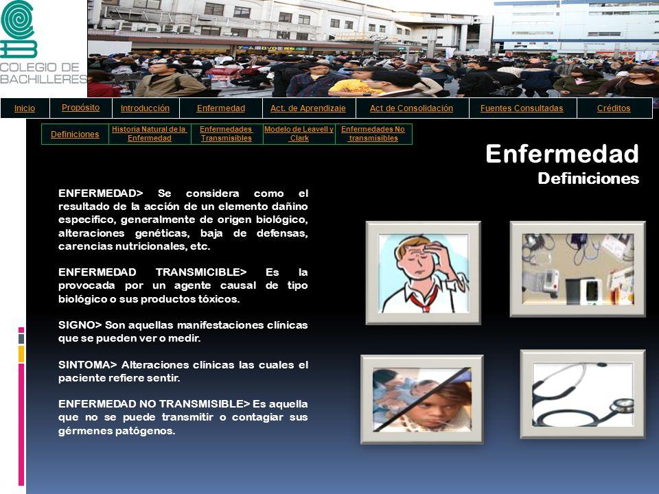 Enfermedad Definiciones ENFERMEDAD> Se considera como el resultado de la acción de un elemento dañino especifico, generalmente de origen biológico, al